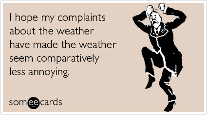 complaint-weather-comparatively-less-annoying-seasonal-ecards-someecards